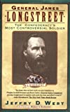 General James Longstreet: The Confederacy's Most Controversial Soldier (0671892878) by Wert, Jeffry D.