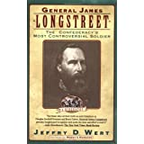 General James Longstreet: The Confederacy's Most Controversial Soldier ~ Jeffry D. Wert