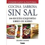 Cocina sabrosa sin sal. 100 recetas exquisitas libre de sodio