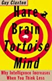 img - for Hare Brain, Tortoise Mind: Why Intelligence Increases When You Think Less by Claxton, Guy New Edition (1998) book / textbook / text book