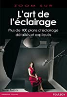 L'art de l'�clairage: Plus de 100 plans d'�clairage d�taill�s et expliqu�s