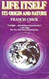 Life Itself: Its Origin and Nature (0671255630) by Crick, Francis