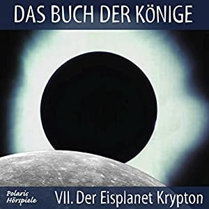 Der Eisplanet Krypton (Das Buch der Könige 7) Hörspiel