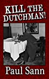 Kill the Dutchman!: The Story of Dutch Schultz