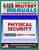 21st Century U.S. Military Manuals: Physical Security Army Field Manual - FM 3-19.30 - Building Security Concepts including Barriers, Access Control (Value-Added Professional Format Series)