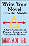 Write Your Novel From The Middle: A N...
