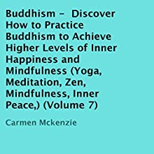 Buddhism: Discover How to Practice Buddhism to Achieve Higher Levels of Inner Happiness and Mindfulness (       UNABRIDGED) by Carmen Mckenzie Narrated by Trevor Clinger