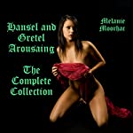 The Hansel and Gretel Arousing Collection Complete: Books 1-20   Melanie Moorhac