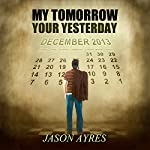 My Tomorrow, Your Yesterday | Jason Ayres