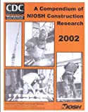 img - for A Compendium Of NIOSH Construction Research 2002 book / textbook / text book