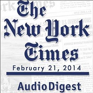 The New York Times Audio Digest, February 21, 2014 Newspaper / Magazine
