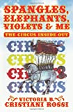 img - for SPANGLES, ELEPHANTS, VIOLETS & ME: THE CIRCUS INSIDE OUT book / textbook / text book