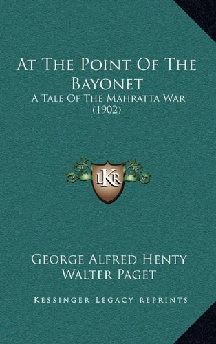 At the Point of the Bayonet: A Tale of the Mahratta War (1902)