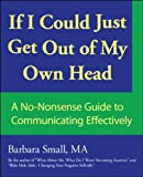 If I Could Just Get Out of My Own Head: A No-Nonsense Guide to Communicating Effectively