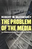 The Problem of the Media: U. S. Communication Politics in the Twenty-First Century
