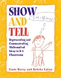 Show and Tell: Representing and Communicating Mathematical Ideas in K-2 Classrooms [Paperback] [2002] Linda Schulman Dacey, Rebeka Eston