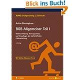BGB Allgemeiner Teil I: Willenserklärung, Vertragsschluss und Grundlagen der zivilrechtlichen Fallbearbeitung...