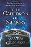 The Cauldron of Memory: Retrieving Ancestral Knowledge & Wisdom (0738715751) by Grimassi, Raven