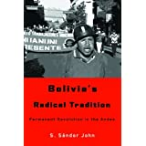 Bolivia�s Radical Tradition: Permanent Revolution in the Andes ~ S. S�ndor John