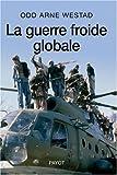 echange, troc Odd Arne Westad - La guerre froide globale : Le tiers-monde, les Etats-Unis et l'URSS (1945-1991)