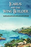img - for Icarus and the Wing Builder book / textbook / text book