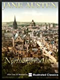 ¤¤¤ILLUSTRATED¤¤¤ Northanger Abbey, by Jane Austen - NEW Illustrated Classics 2011 Edition (FULLY OPTIMIZED FOR KINDLE)