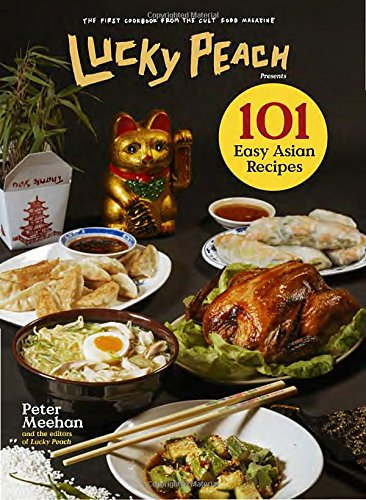 Lucky Peach Presents 101 Easy Asian Recipes by Peter Meehan, the editors of Lucky Peach