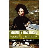 Enano y Bastardo: Un bufón en la corte de Felípe IV