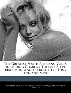 The Greatest South Africans, Vol. 3, Including Charlize Theron, Steve Biko, Mongosuthu Buthelezi, Tony Leon and More