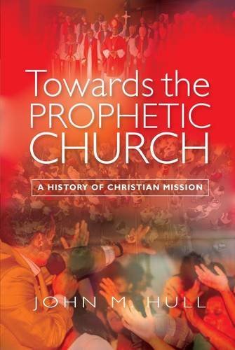 Towards the Prophetic Church: A Study of the Christian Mission