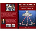 The Predicament: How did it happen? How bad is it? The case for radical change now! (0988872803) by David L. Smith
