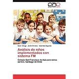 Análisis de niños implementados con sistema FM: Colegio San Francisco de Asis para niños sordos, Santiago de Chile...