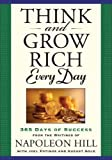 Napoleon Hill Think And Grow Rich Every Day : 365 Days of Success, From the Inspirational Writings of Napoleon Hill