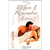 When I Remember Love ~ Trish Silver