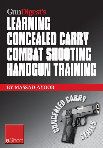 Massad Ayoob - Gun Digest's Learning Combat Shooting Concealed Carry Handgun Training eShort: Learning defensive shooting & how to shoot under pressure may be the only thing between you and death.