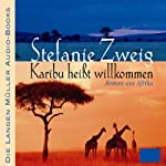 Karibu heißt willkommen | Stefanie Zweig