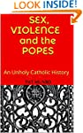 SEX, VIOLENCE AND THE POPES: An Unhol...