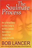 img - for The Soulmate Process: How to Release Blocks and Direct Energy to Manifest a Soulmate Relationship or Transform Your Existing Relationship book / textbook / text book