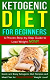 Ketogenic Diet: Ketogenic Diet for Beginners - A Proven Step-by-Step Guide to Lose Weight NOW! Quick and Easy Ketogenic Diet Recipes and Meal Plan for ... Beginners, Ketogenic diet recipes Book 1)