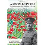 A signaller's war: notes compiled from my diary 1914-1918by Sgt. Bernard Brookes