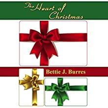 The Heart of Christmas: An Endearing Short Story (       UNABRIDGED) by Bettie J. Burres Narrated by Sydney Anne Jameson