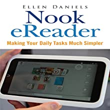 Nook eReader: Making Your Daily Tasks Much Simpler (       UNABRIDGED) by Ellen Daniels Narrated by Ed Hawthorne