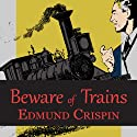 Beware of the Trains: And Other Stories (       UNABRIDGED) by Edmund Crispin Narrated by Philip Bird