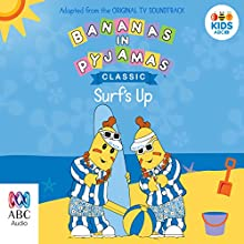 Bananas in Pyjamas: Surf's Up Audiobook by  Australian Broadcasting Corporation Narrated by  full cast