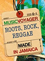 MUSIC VOYAGER Made in Jamaica: Roots, Rock, Reggae