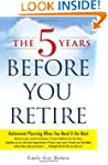 The 5 Years Before You Retire: Retire...
