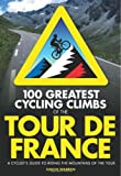 100 Greatest Cycling Climbs of the Tour de France: A Road Cyclist's Guide to the Mountains of the Tour