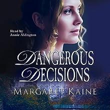 Dangerous Decisions Audiobook by Margaret Kaine Narrated by Annie Aldington