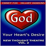 Your Heart's Desire: New Thought Theatre Vol. 2 | Emmet Fox,Hillary Hawkins