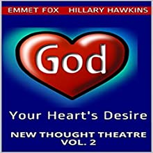 Your Heart's Desire: New Thought Theatre Vol. 2 (       UNABRIDGED) by Emmet Fox, Hillary Hawkins Narrated by Hillary Hawkins